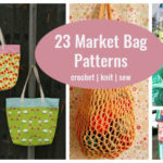 23 Market Bag Patterns to Crochet, Knit, or Sew